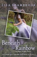 Beneath the Rainbow (A Hope Within Novel Book 1)