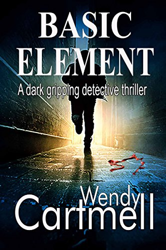 Basic Element: A dark gipping detective thriller (Crane and Anderson Book 2) by [Cartmell, Wendy]